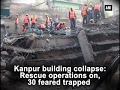 Kanpur building collapse: Rescue operations on, 30 feared trapped - ANI #News
