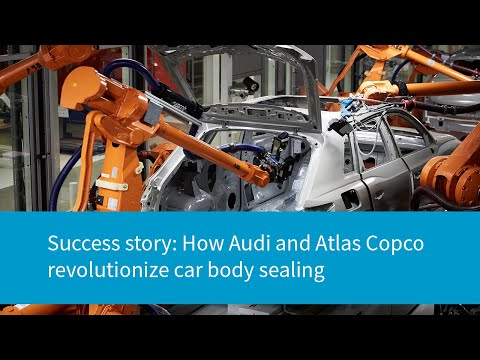 Success Story: How Audi And Atlas Copco Revolutionize Car Body Sealing
