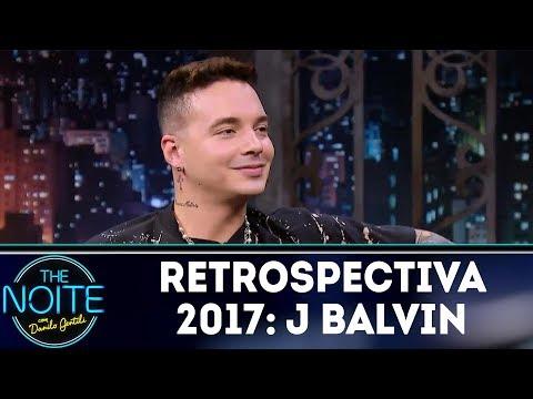 Retrospectiva 2017: J Balvin| The Noite (16/02/18)