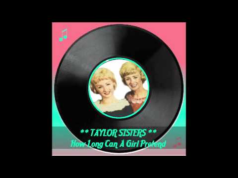 ♫ Taylor Sisters ★ How Long Can A Girl Pretend ♫