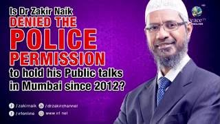 Is dr zakir naik denied the police permission to hold his public talks in mumbai since 2012