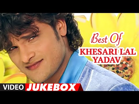 Best Of Khesari Lal Yadav - Superhit Bhojpuri Songs