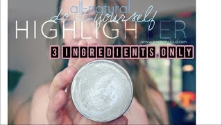 DIY Skin - Makeup Highlighter made up with only 3 ingredients