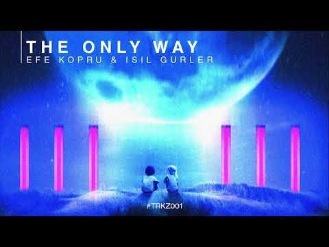 Efe Kopru - The Only Way (feat. Işıl Gürler) [Official Audio]