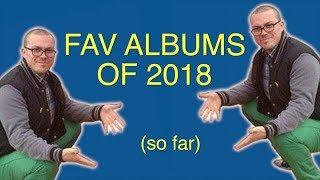FAV ALBUMS OF 2018 (so far)