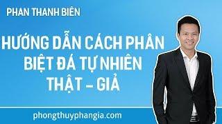Hướng Dẫn Cách Phân Biệt Đá Tự Nhiên Thật - Giả   Phan Thanh Biên