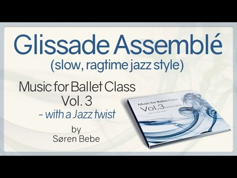 "Glissade Assemblé (slow, ragtime) - from ""Music for Ballet Class Vol.3 - with a Jazz twist"""