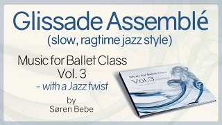 """Glissade Assemblé (slow, ragtime) - from """"Music for Ballet Class Vol.3 - with a Jazz twist"""""""