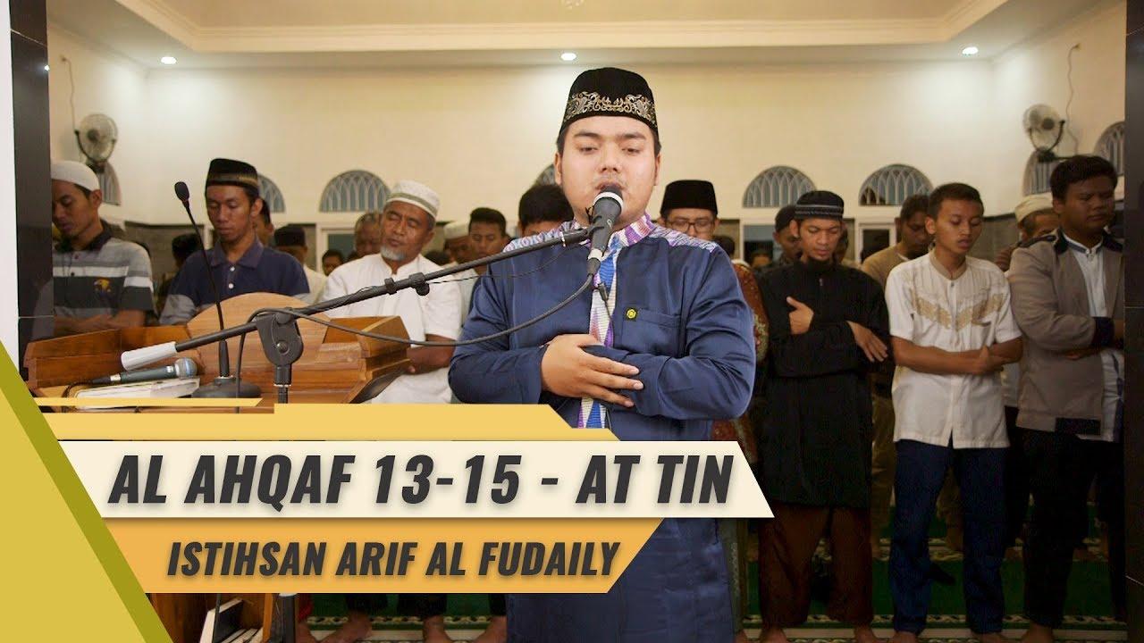 IMAM SHOLAT MERDU || ISTIHSAN ARIF AL FUDAILY || SURAT AL AHQAF 13 15 - SURAT AT TIN