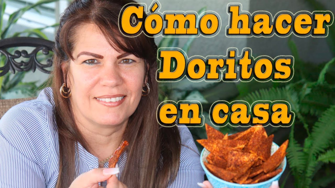 Cómo Hacer Doritos En Casa Hice Doritos Caseros Originales Muy Ricos Youtube