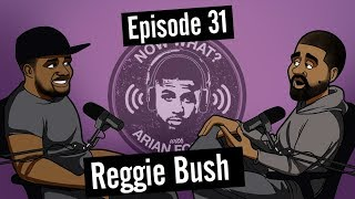 Reggie Bush (Former All-Pro NFL Running Back) - #31 - Now What? with Arian Foster