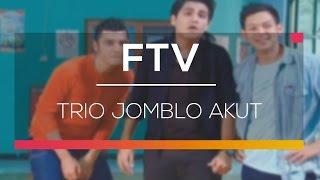 FTV SCTV  - Trio Jomblo Akut