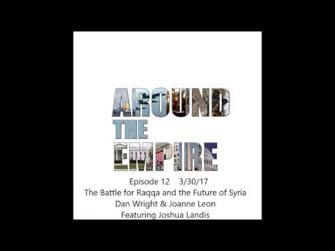 Around the Empire - Episode 12: The Battle for Raqqa and the Future of Syria, Feat. Joshua Landis