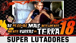 Gambar cover As Pessoas mais Inteligentemente Burras da TERRA 18 - Super Lutadores