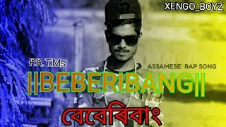 Beberibang || P.R.T.M || New Assamese Rap Song || Xengo Boyz || Jorhat