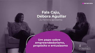 Programa Fala CAJU - Episódio 02 - DEBORA AGUILLAR
