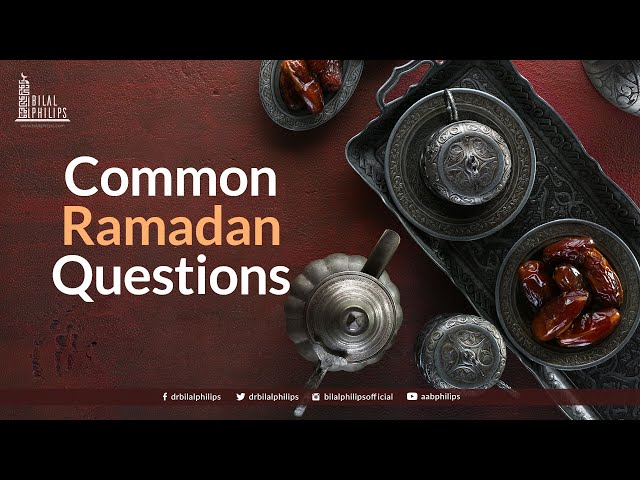 Common Ramadaan Questions with Dr. Bilal Philips