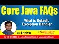 What is Default Exception Handler? | Core Java FAQs Videos | Mr.Srinivas