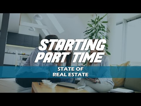 How to Start Part Time - State of Real Estate