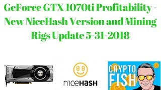 GeForce GTX 1070ti Profitability - New NiceHash Version and Mining Rigs Update 5-31-2018 Video