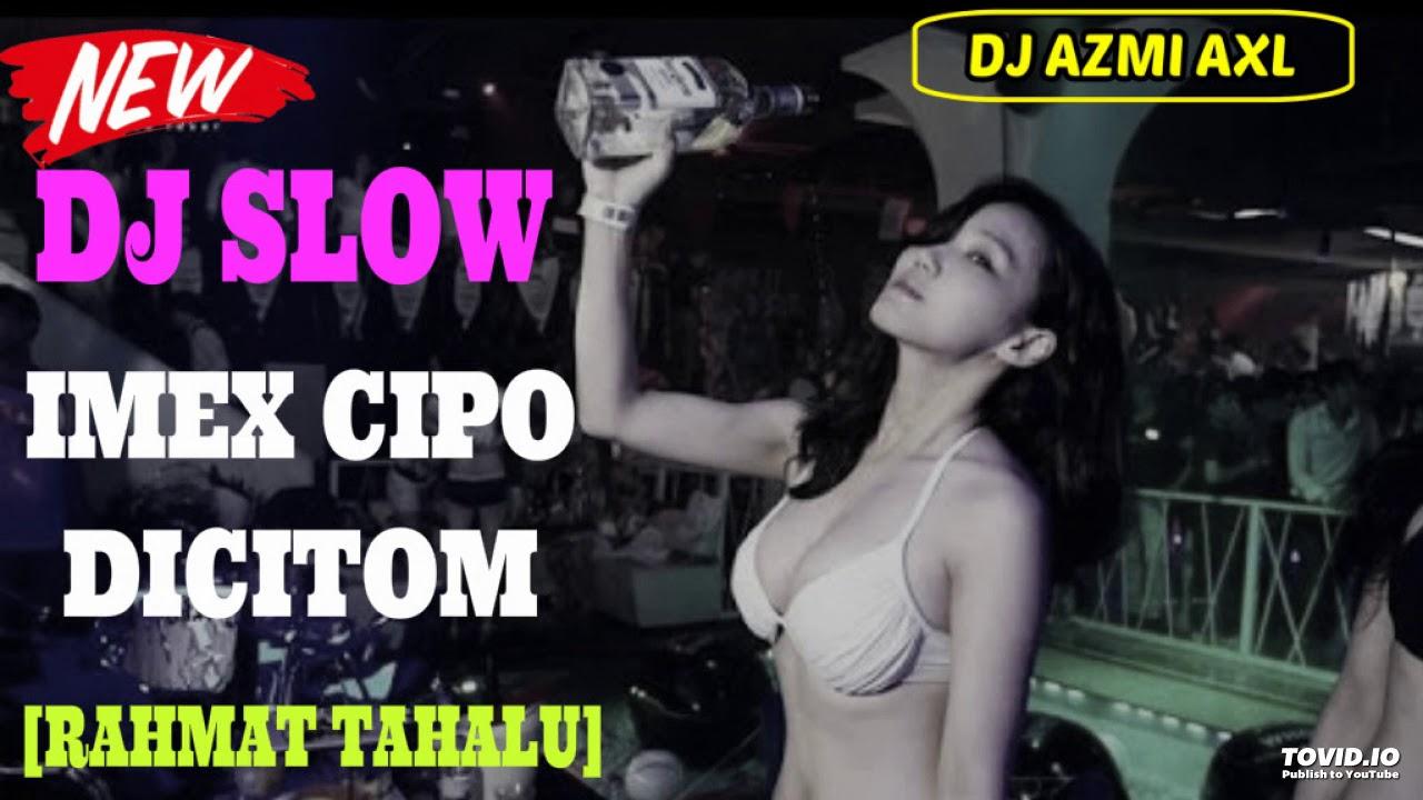 dj slow imex cipo dicitomi imut aisyah remix youtube