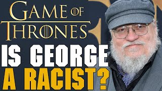 "The George R.R. Martin ""Racism"" Allegations Explained"