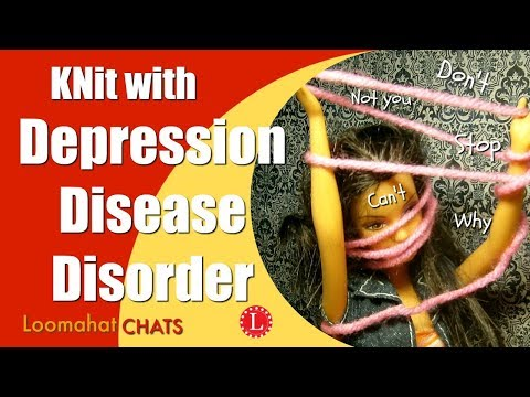 KNIT with Depression, Disease, Disorder | Loomahat Chats Episode 3