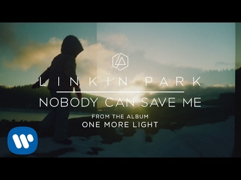 Linkin Park - Nobody Can Save Me