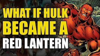 What If Hulk Became A Red Lantern? (How To Un-Alive Superheroes)