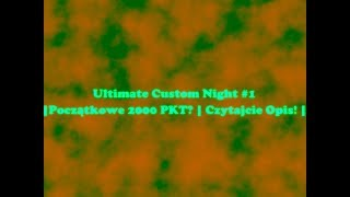 Ultimate Custom Night #1 | Początkowe 2000 PKT| Czytajcie opis! |