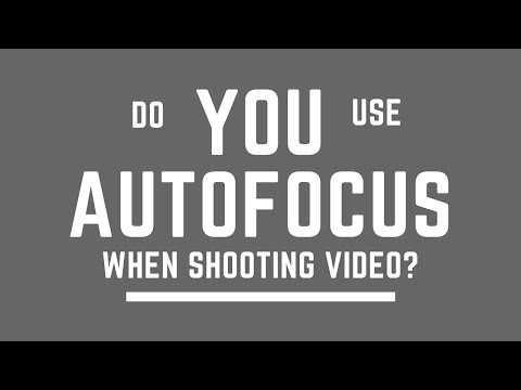 Do YOU Use AutoFocus When Shooting Video?