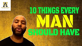 10 Things Every Man Should Have (@Alpha Male Strategies - AMS )