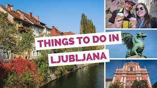 10 Things to do in Ljubljana, Slovenia Travel Guide