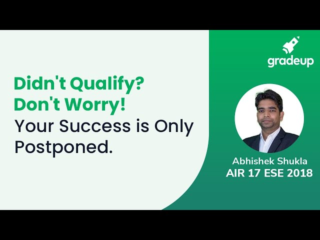 You have Not Failed! Your Success is Only Postponed by Abhishek Shukla (AIR 17 ESE )