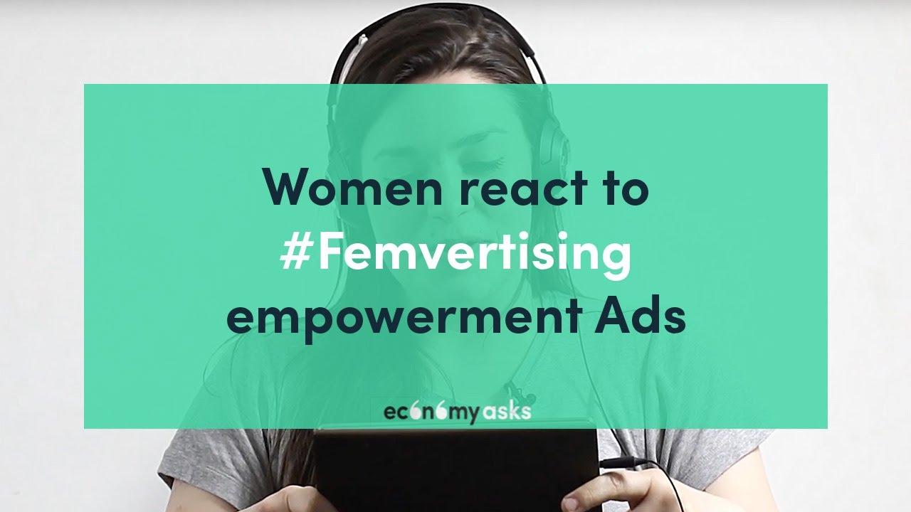 Women react to #Femvertising empowerment Ads