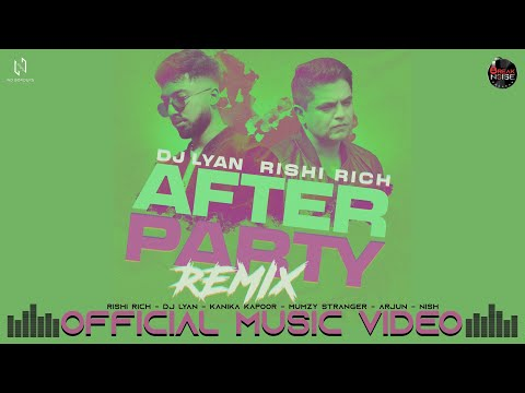 Download After Party Official Remix Video | Rishi Rich | DJ LYAN | Kanika | Mumzy | Arjun | Nish | BTNR