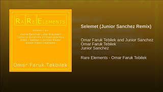 Selemet (Junior Sanchez Remix) -  Omar Faruk Tekbilek