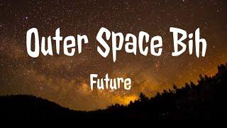 Future – Outer Space Bih Lyrics