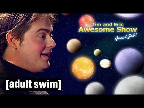 The Universe I, II & III | Tim and Eric Awesome Show, Great Job! | Adult Swim