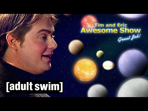 The Universe I, II & III | Tim and Eric Awesome Show, Great Job! | Adult Swim
