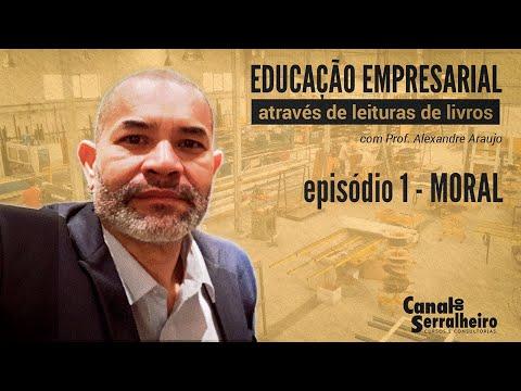 EDUCAÇÃO EMPRESARIAL: EPISÓDIO 01 - MORAL