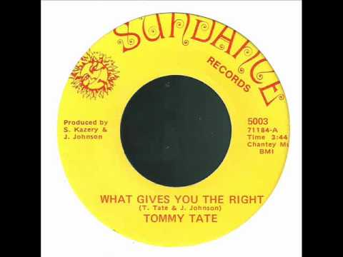 Tommy Tate What Gives You The Right - If I Gave You My Heart