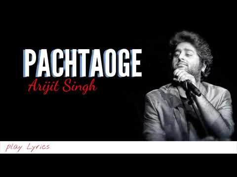Pachtaoge (lyrics) : Arijit Singh