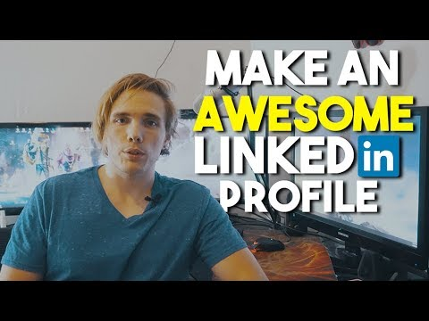 How To Make An AWESOME LinkedIn Profile!