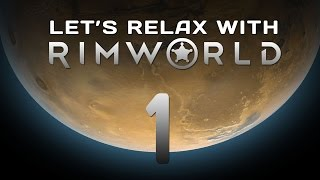 let s relax with rimworld episode 1 a new beginning