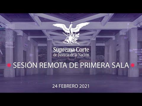 Sesión Remota de Primera Sala de la SCJN - 24 febrero 2021