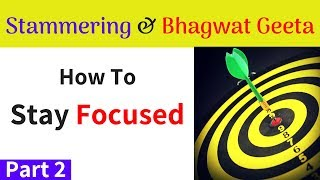 Cure Stammering With Bhagwat Geeta | Part 2 : How to Stay Focused