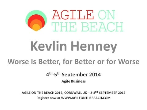 Worse Is Better, For Better or For Worse Kevlin Henney Agile on the Beach 2014