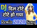 dil tote tote ho gaya remix brazil remix!! new hindi dj remix 2020- new song 2020 hindi dj remix