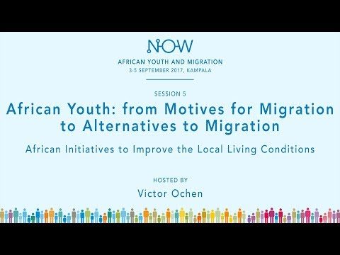 NOW4 Kampala 2017 Session 5 - Motives for and Alternatives to Migration